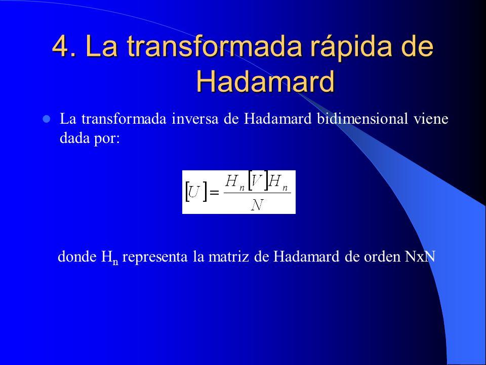 4. La transformada rápida de Hadamard La transformada inversa de Hadamard bidimensional viene dada por: donde H n representa la matriz de Hadamard de