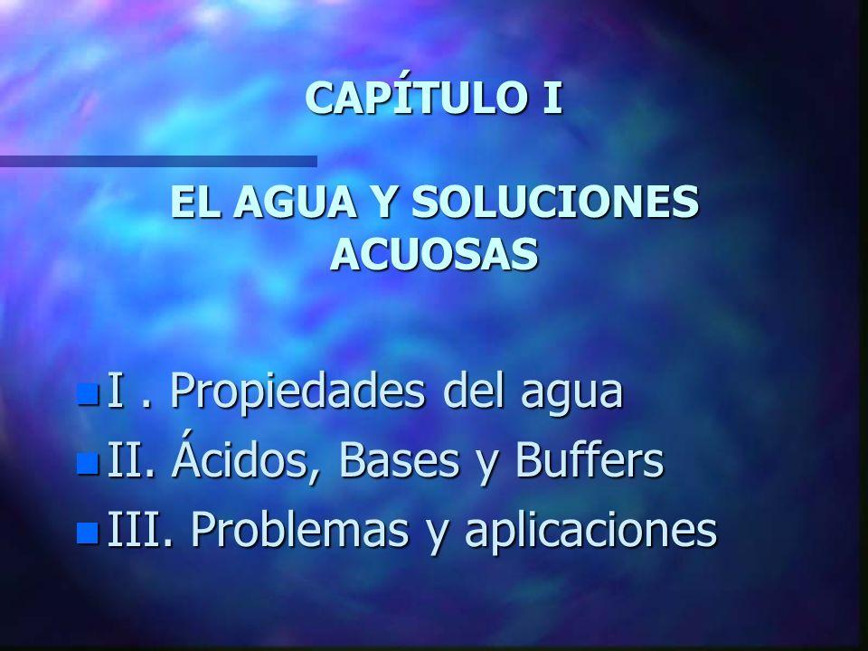 CAPÍTULO I EL AGUA Y SOLUCIONES ACUOSAS n I.Propiedades del agua n II.