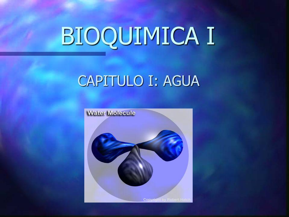 BIOQUIMICA I BIOQUIMICA I CAPITULO I: AGUA