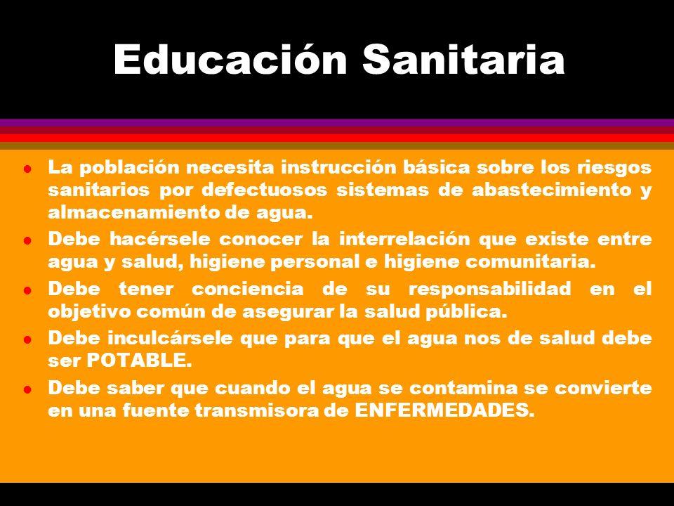 Educación Sanitaria l La población necesita instrucción básica sobre los riesgos sanitarios por defectuosos sistemas de abastecimiento y almacenamient