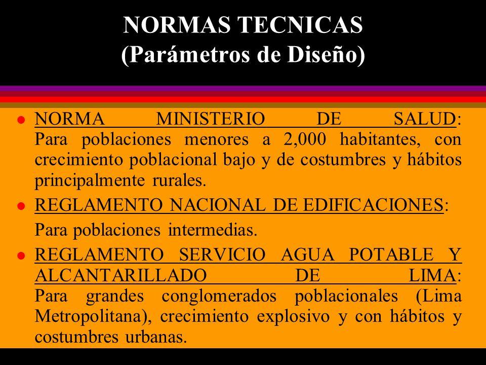 NORMAS TECNICAS (Parámetros de Diseño) l NORMA MINISTERIO DE SALUD: Para poblaciones menores a 2,000 habitantes, con crecimiento poblacional bajo y de