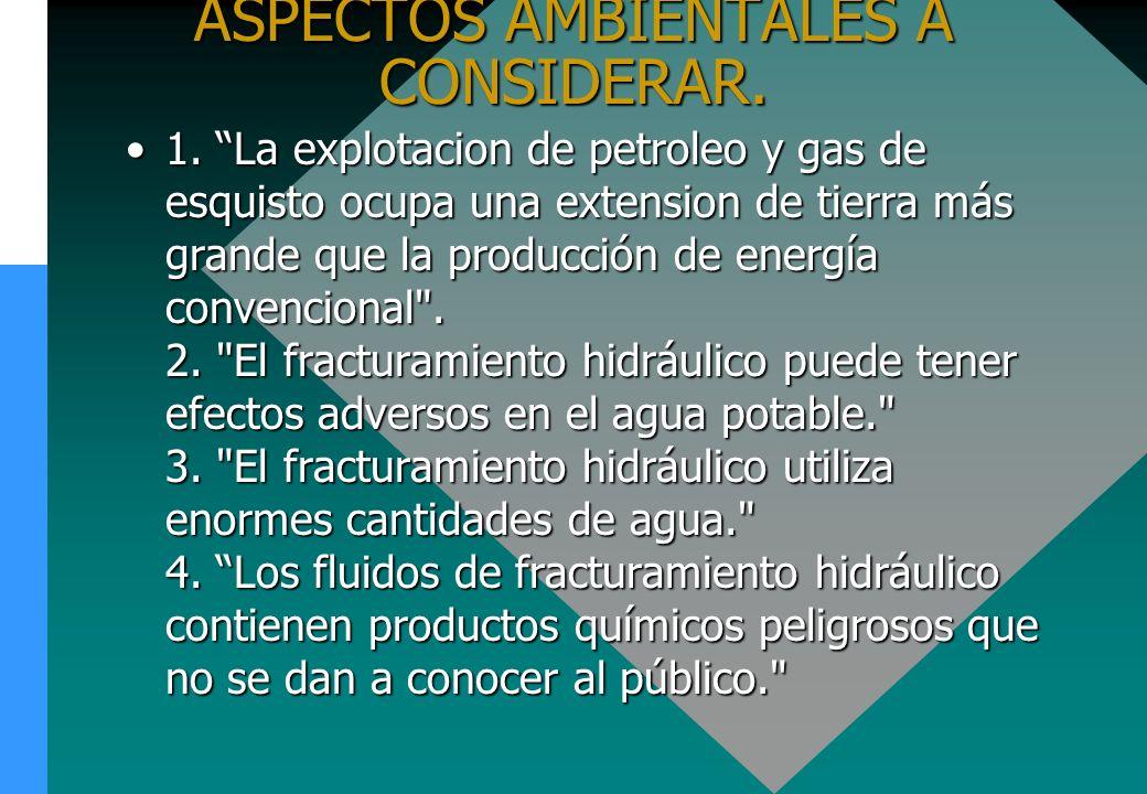 ASPECTOS AMBIENTALES A CONSIDERAR. 1. La explotacion de petroleo y gas de esquisto ocupa una extension de tierra más grande que la producción de energ