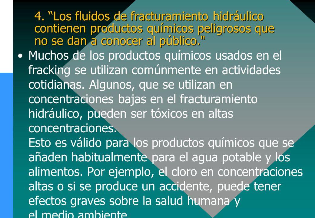 4. Los fluidos de fracturamiento hidráulico contienen productos químicos peligrosos que no se dan a conocer al público.