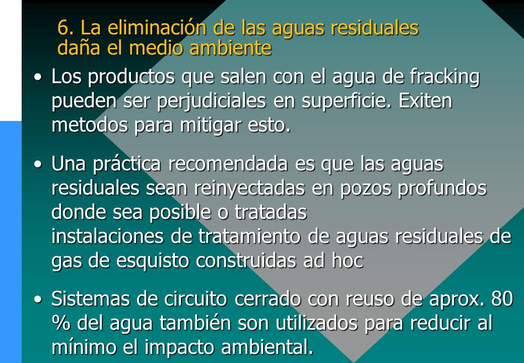 6. La eliminación de las aguas residuales daña el medio ambiente Los productos que salen con el agua de fracking pueden ser perjudiciales en superfici