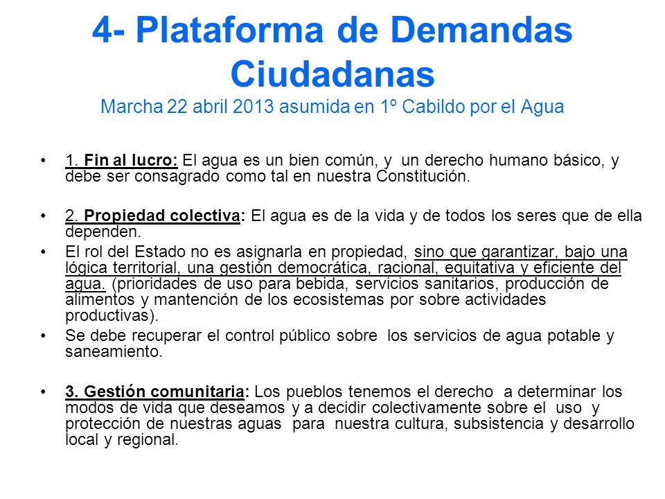4- Plataforma de Demandas Ciudadanas Marcha 22 abril 2013 asumida en 1º Cabildo por el Agua 1. Fin al lucro: El agua es un bien común, y un derecho hu