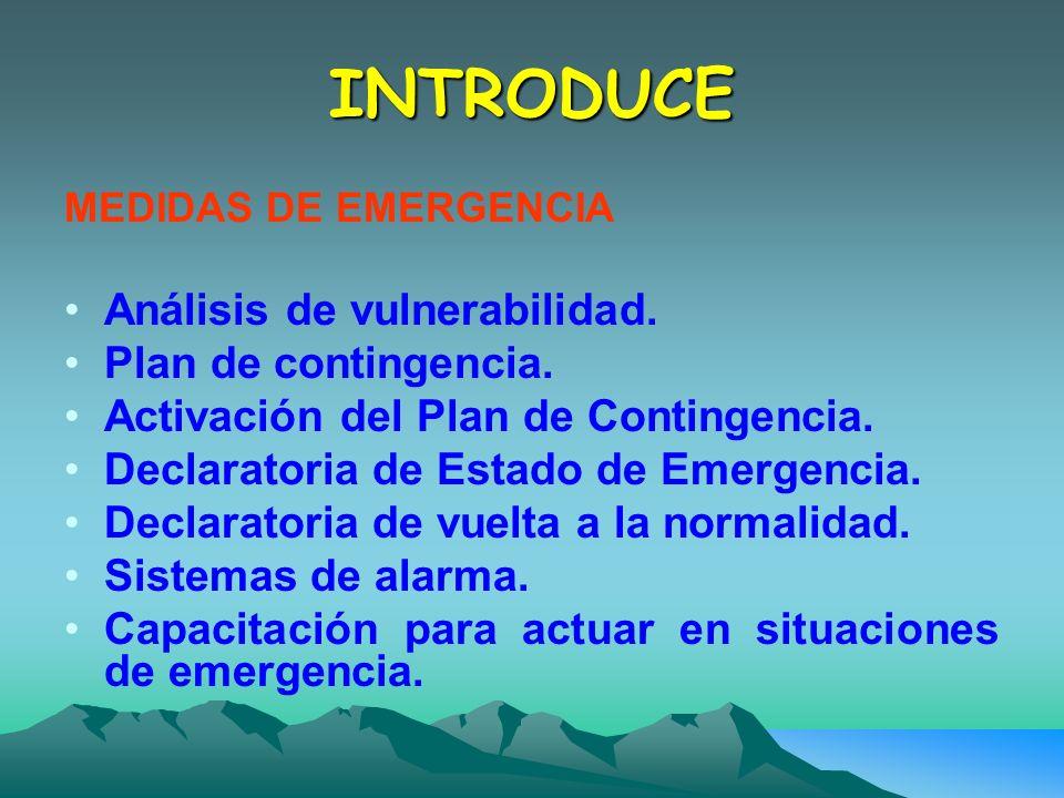 INTRODUCE MEDIDAS DE EMERGENCIA Análisis de vulnerabilidad. Plan de contingencia. Activación del Plan de Contingencia. Declaratoria de Estado de Emerg