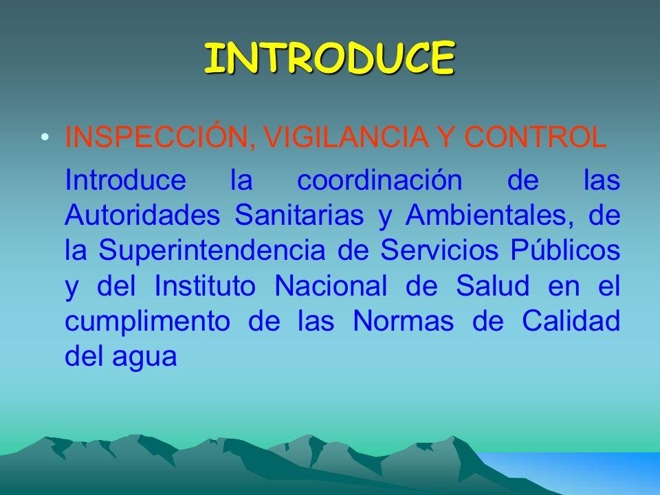 INTRODUCE INSPECCIÓN, VIGILANCIA Y CONTROL Introduce la coordinación de las Autoridades Sanitarias y Ambientales, de la Superintendencia de Servicios