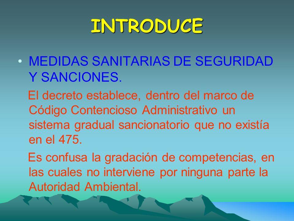 INTRODUCE MEDIDAS SANITARIAS DE SEGURIDAD Y SANCIONES. El decreto establece, dentro del marco de Código Contencioso Administrativo un sistema gradual