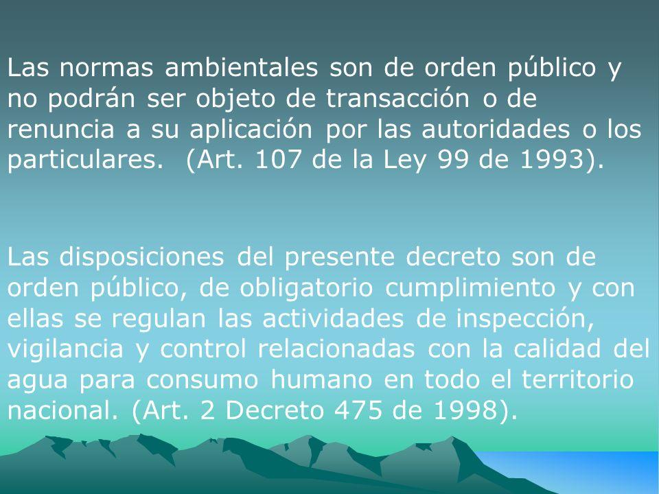 Las normas ambientales son de orden público y no podrán ser objeto de transacción o de renuncia a su aplicación por las autoridades o los particulares