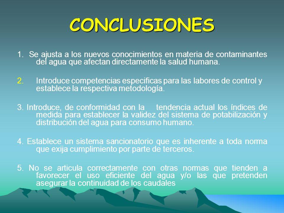 CONCLUSIONES 1. Se ajusta a los nuevos conocimientos en materia de contaminantes del agua que afectan directamente la salud humana. 2.Introduce compet