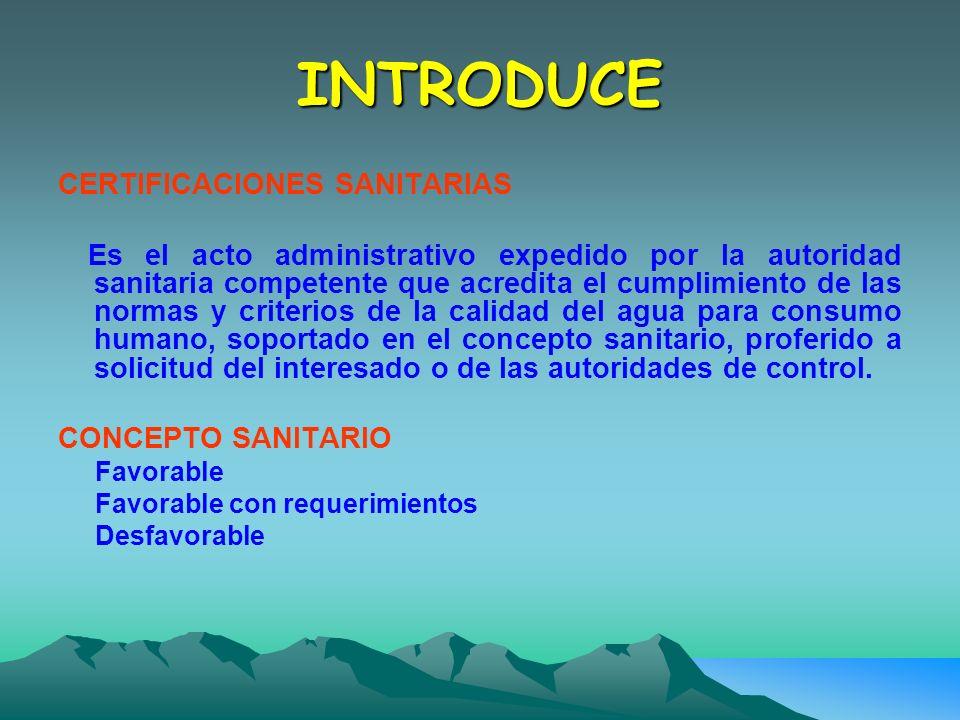 INTRODUCE CERTIFICACIONES SANITARIAS Es el acto administrativo expedido por la autoridad sanitaria competente que acredita el cumplimiento de las norm