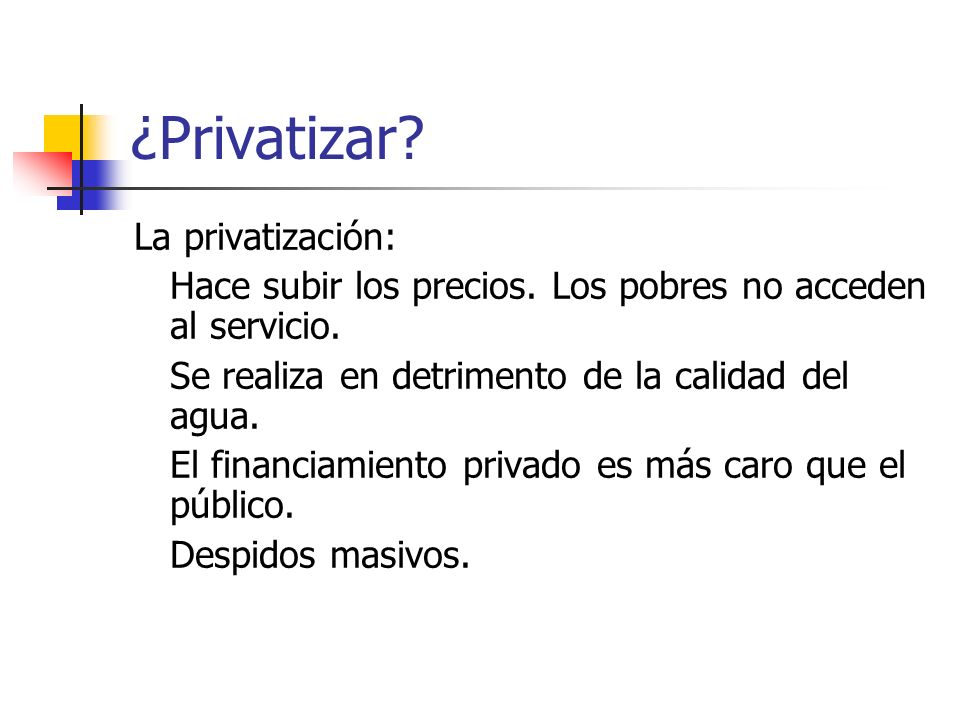 ¿Privatizar. La privatización: Hace subir los precios.