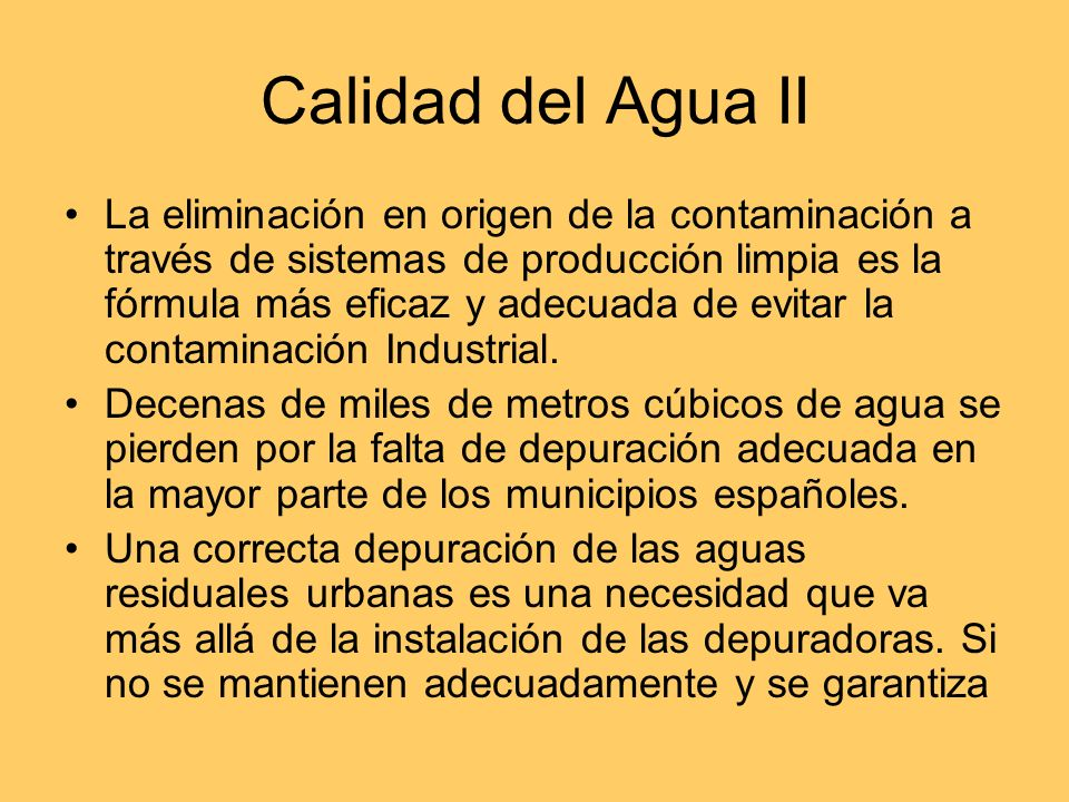 Calidad del agua I El agua que se contamina no es utilizable ni para riego, ni para consumo, ni siquiera para muchos usos industriales; es un agua que