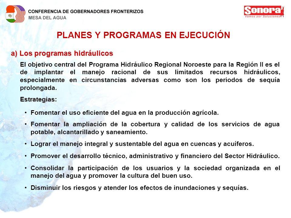 PLANES Y PROGRAMAS EN EJECUCIÓN a)Los programas hidráulicos a) Los programas hidráulicos El objetivo central del Programa Hidráulico Regional Noroeste