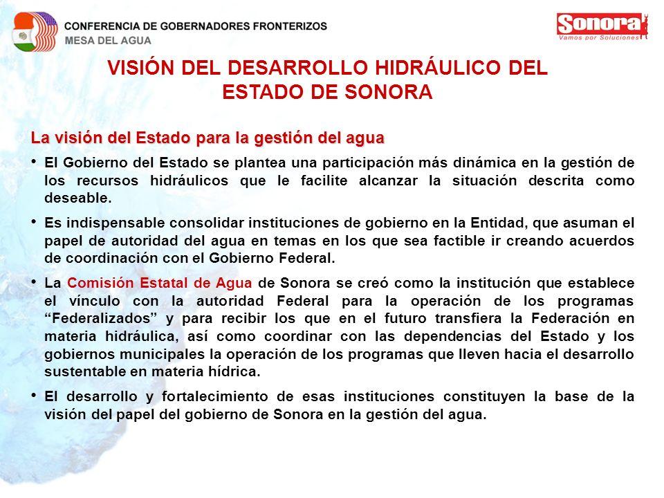 VISIÓN DEL DESARROLLO HIDRÁULICO DEL ESTADO DE SONORA La visión del Estado para la gestión del agua El Gobierno del Estado se plantea una participació