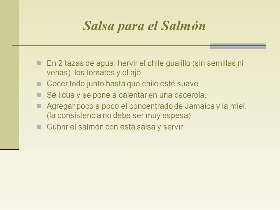 FILETES DE SALMON FRESCO CON SALSA DE JAMAICA Ingredientes para 4 Porciones: 500 gr. de salmón (cortado en 4 filetes) ½ tasa de concentrado de flor de