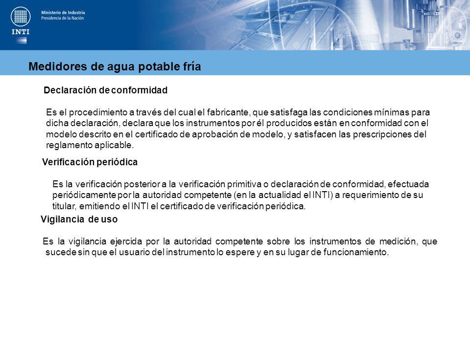Medidores de agua potable fría Declaración de conformidad Es el procedimiento a través del cual el fabricante, que satisfaga las condiciones mínimas p