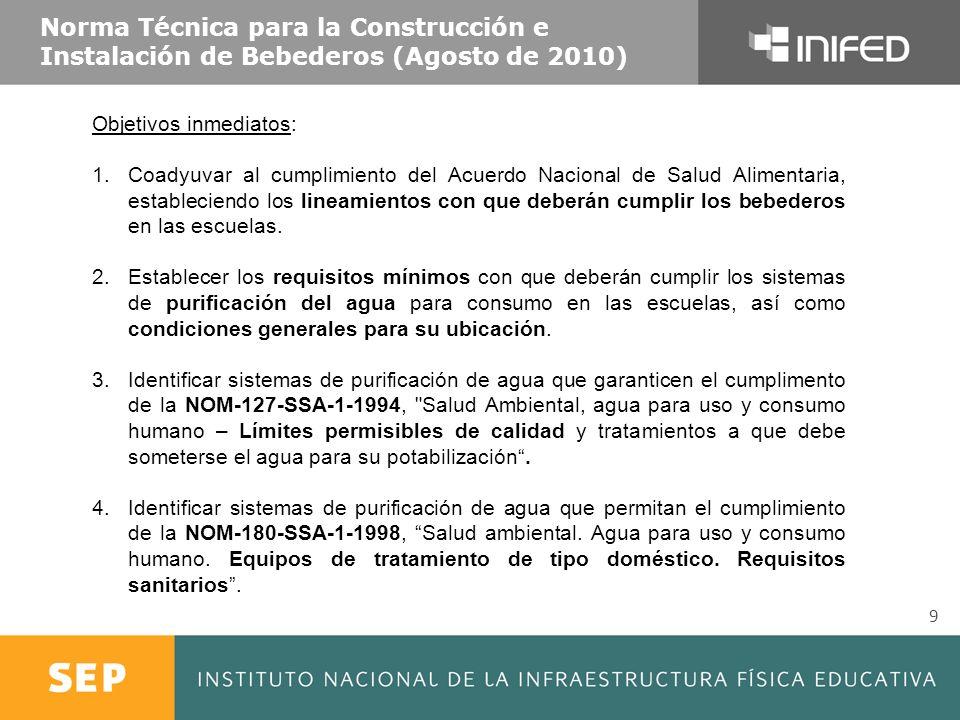 Norma Técnica para la Construcción e Instalación de Bebederos (Agosto de 2010) 9 Objetivos inmediatos: 1.Coadyuvar al cumplimiento del Acuerdo Naciona