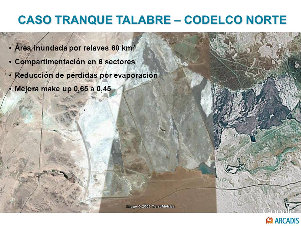 Área inundada por relaves 60 km 2 Compartimentación en 6 sectores Reducción de pérdidas por evaporación Mejora make up 0,65 a 0,45