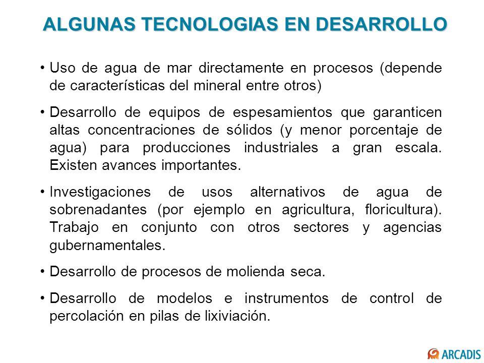 ALGUNAS TECNOLOGIAS EN DESARROLLO Uso de agua de mar directamente en procesos (depende de características del mineral entre otros) Desarrollo de equip