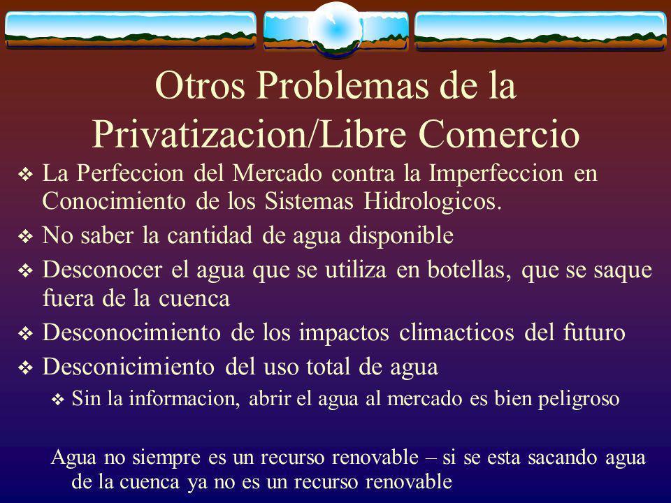 Otros Problemas de la Privatizacion/Libre Comercio La Perfeccion del Mercado contra la Imperfeccion en Conocimiento de los Sistemas Hidrologicos.