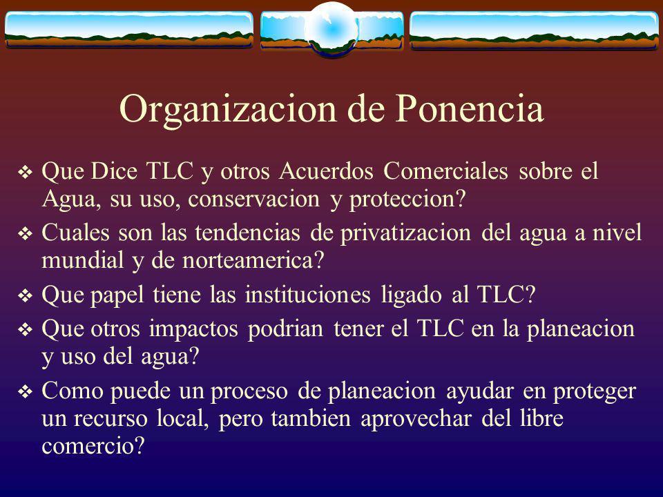 Organizacion de Ponencia Que Dice TLC y otros Acuerdos Comerciales sobre el Agua, su uso, conservacion y proteccion.