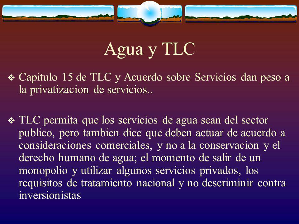 Agua y TLC Capitulo 15 de TLC y Acuerdo sobre Servicios dan peso a la privatizacion de servicios..