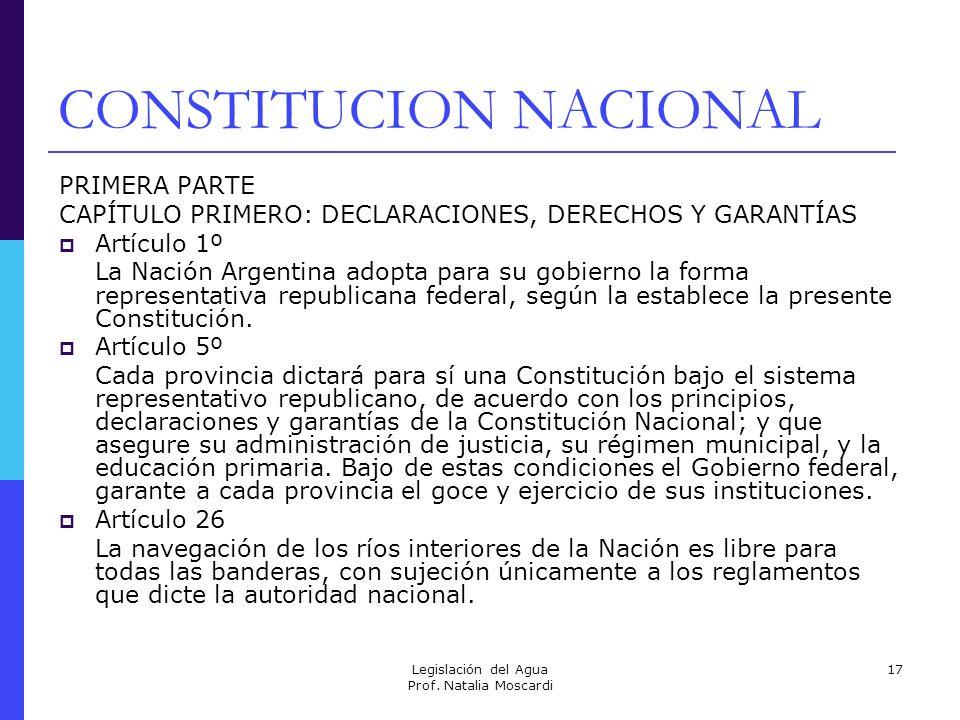 Legislación del Agua Prof. Natalia Moscardi 17 CONSTITUCION NACIONAL PRIMERA PARTE CAPÍTULO PRIMERO: DECLARACIONES, DERECHOS Y GARANTÍAS Artículo 1º L