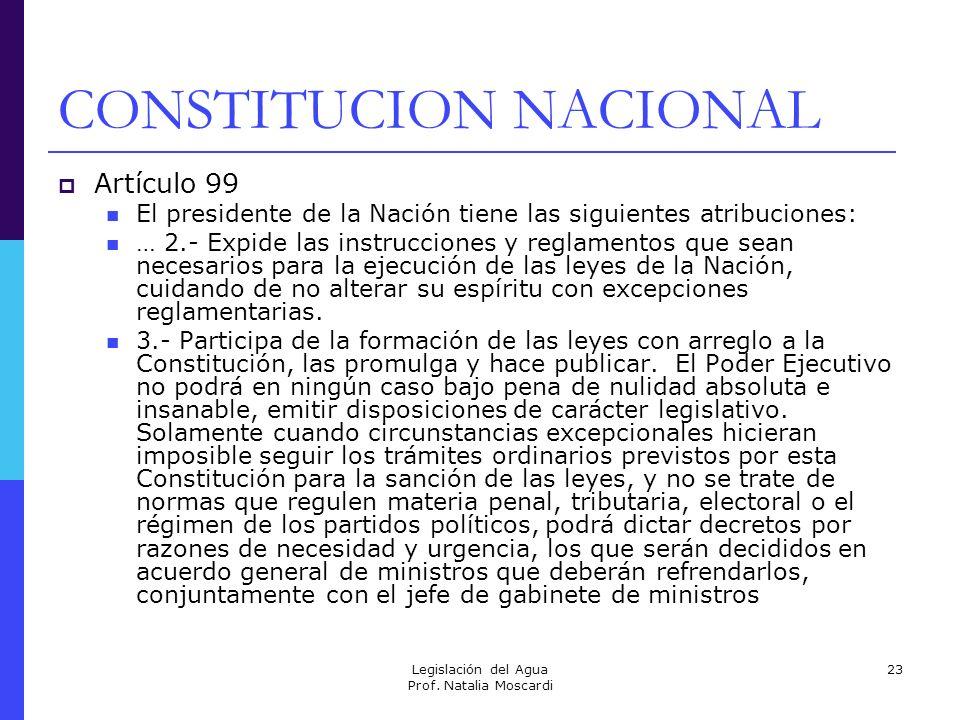 Legislación del Agua Prof. Natalia Moscardi 23 CONSTITUCION NACIONAL Artículo 99 El presidente de la Nación tiene las siguientes atribuciones: … 2.- E