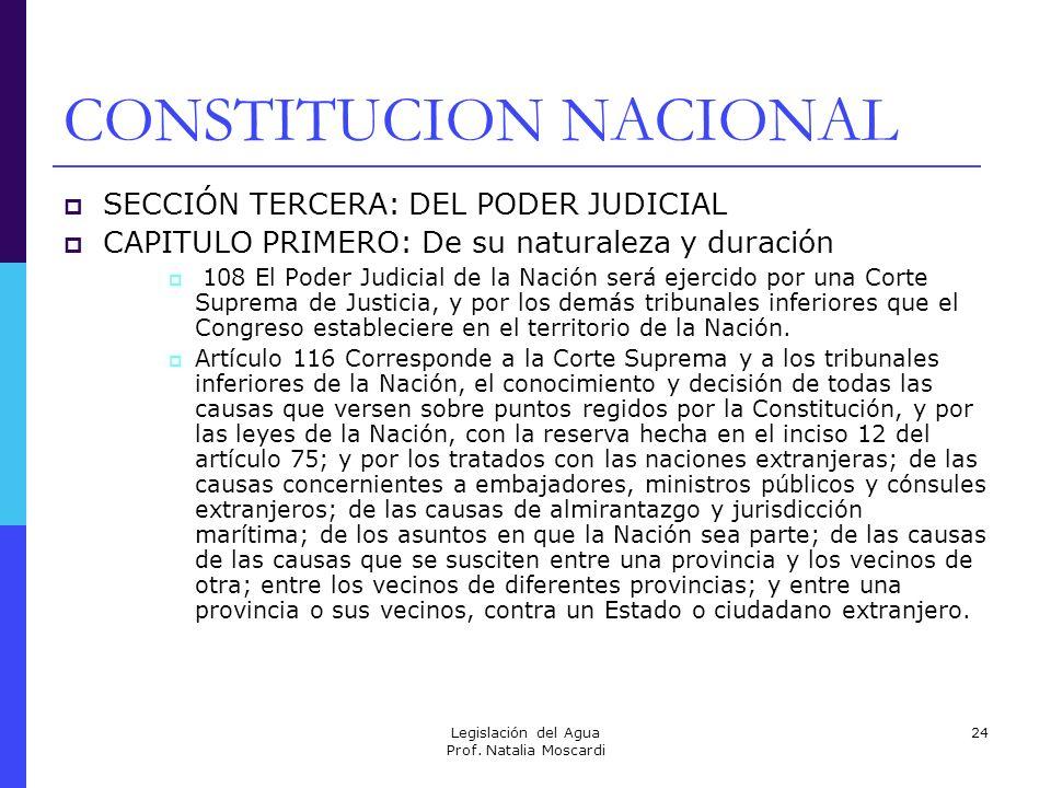 Legislación del Agua Prof. Natalia Moscardi 24 CONSTITUCION NACIONAL SECCIÓN TERCERA: DEL PODER JUDICIAL CAPITULO PRIMERO: De su naturaleza y duración