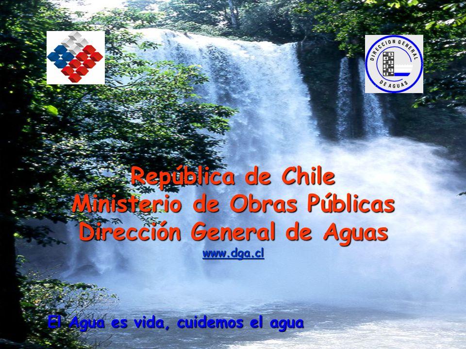 República de Chile Ministerio de Obras Públicas Dirección General de Aguas www.dga.cl El Agua es vida, cuidemos el agua