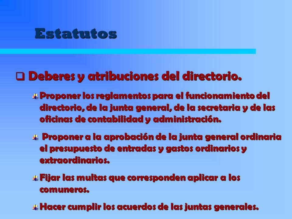 Estatutos Proponer los reglamentos para el funcionamiento del directorio, de la junta general, de la secretaria y de las oficinas de contabilidad y ad
