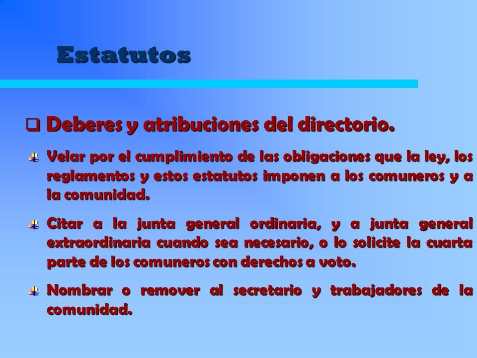 Estatutos Velar por el cumplimiento de las obligaciones que la ley, los reglamentos y estos estatutos imponen a los comuneros y a la comunidad. Citar