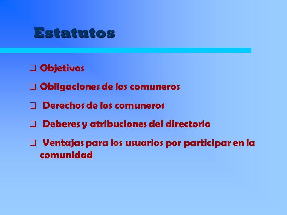 Estatutos Objetivos Obligaciones de los comuneros Derechos de los comuneros Deberes y atribuciones del directorio Ventajas para los usuarios por parti