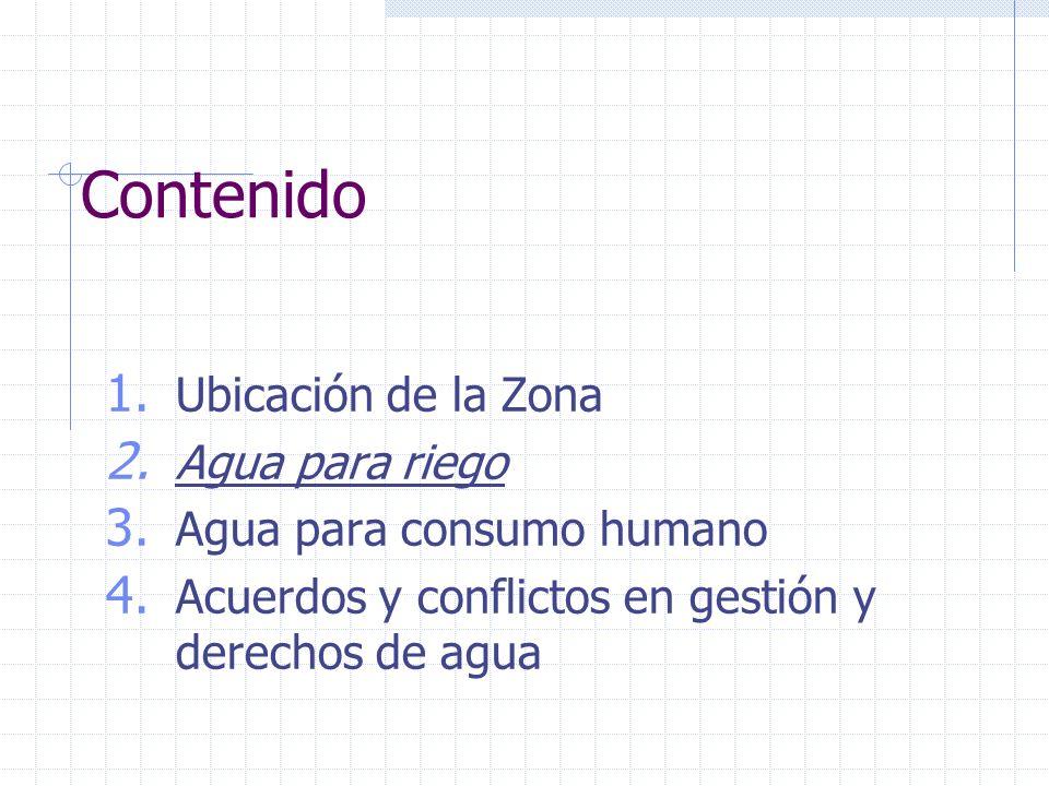 Contenido 1. Ubicación de la Zona 2. Agua para riego 3. Agua para consumo humano 4. Acuerdos y conflictos en gestión y derechos de agua