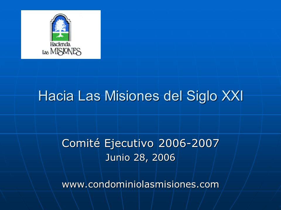 Hacia Las Misiones del Siglo XXI Comité Ejecutivo 2006-2007 Junio 28, 2006 www.condominiolasmisiones.com