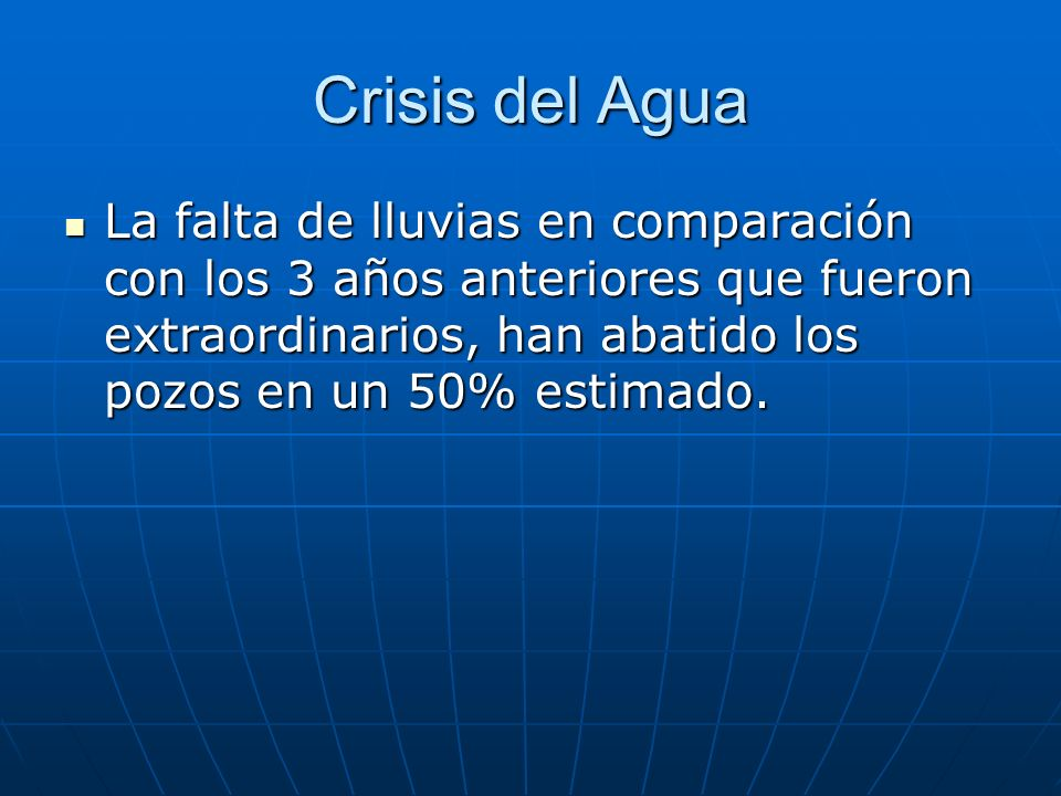 Crisis del Agua La falta de lluvias en comparación con los 3 años anteriores que fueron extraordinarios, han abatido los pozos en un 50% estimado.