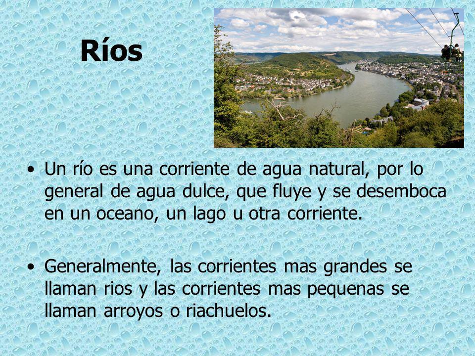 Ríos Un río es una corriente de agua natural, por lo general de agua dulce, que fluye y se desemboca en un oceano, un lago u otra corriente. Generalme