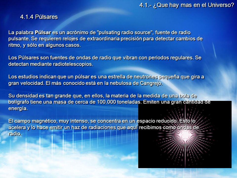 4.1.4 Púlsares La palabra Púlsar es un acrónimo de pulsating radio source , fuente de radio pulsante.