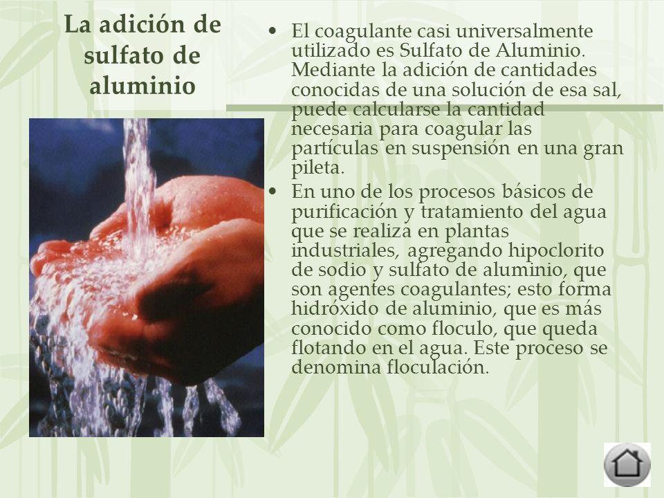 La adición de sulfato de aluminio El coagulante casi universalmente utilizado es Sulfato de Aluminio.