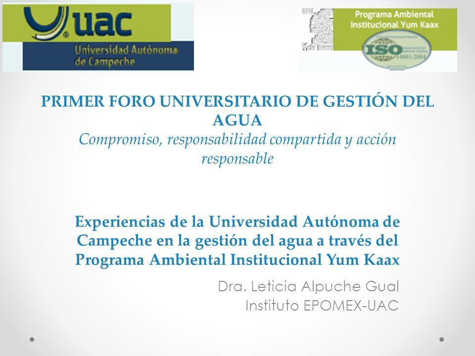 PRIMER FORO UNIVERSITARIO DE GESTIÓN DEL AGUA Compromiso, responsabilidad compartida y acción responsable Experiencias de la Universidad Autónoma de C