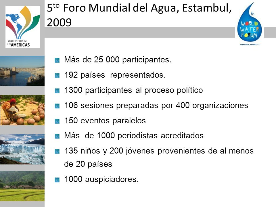 5 to Foro Mundial del Agua, Estambul, 2009 Más de 25 000 participantes. 192 países representados. 1300 participantes al proceso político 106 sesiones