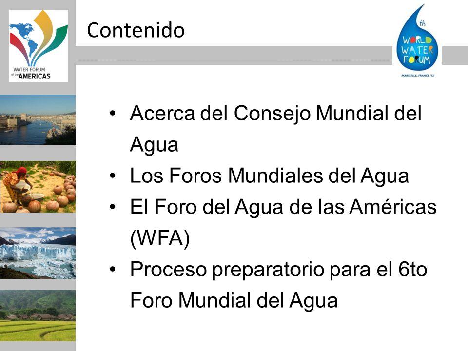 Contenido Acerca del Consejo Mundial del Agua Los Foros Mundiales del Agua El Foro del Agua de las Américas (WFA) Proceso preparatorio para el 6to For