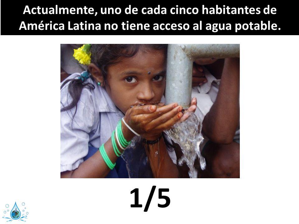 Actualmente, uno de cada cinco habitantes de América Latina no tiene acceso al agua potable. 1/5