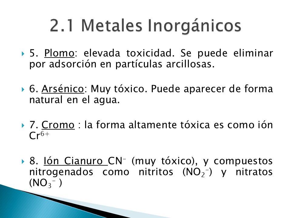 5. Plomo: elevada toxicidad. Se puede eliminar por adsorción en partículas arcillosas. 6. Arsénico: Muy tóxico. Puede aparecer de forma natural en el