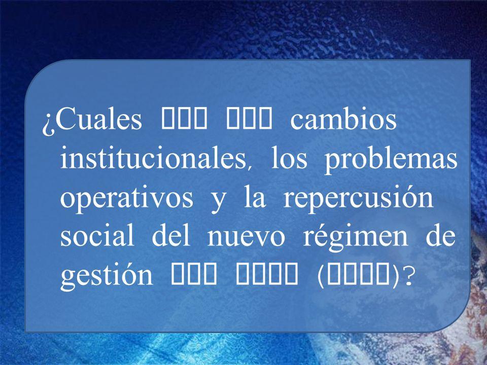 ¿Cuales son los cambios institucionales, los problemas operativos y la repercusión social del nuevo régimen de gestión del agua ( GIRH )?