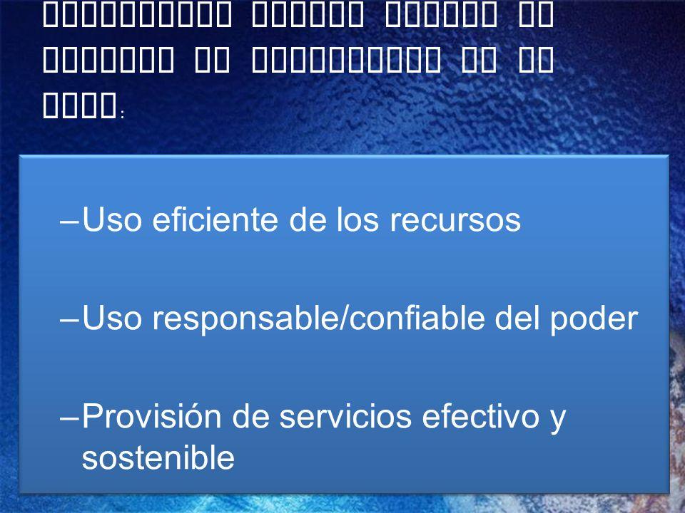 Resultados cuando existe un enfoque de Gobernanza en la GIRH : –Uso eficiente de los recursos –Uso responsable/confiable del poder –Provisión de servicios efectivo y sostenible –Uso eficiente de los recursos –Uso responsable/confiable del poder –Provisión de servicios efectivo y sostenible