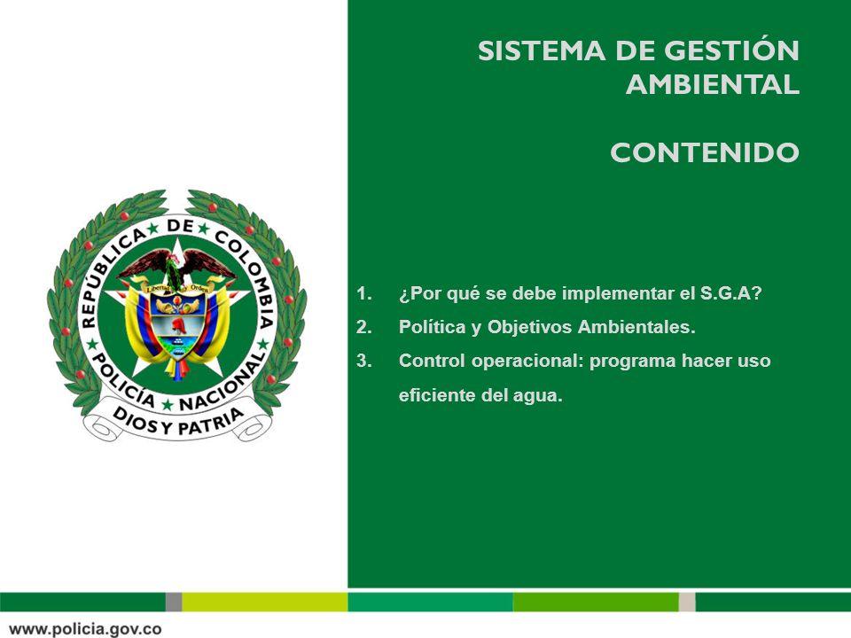 SISTEMA DE GESTIÓN AMBIENTAL CONTENIDO 1.¿Por qué se debe implementar el S.G.A? 2.Política y Objetivos Ambientales. 3.Control operacional: programa ha