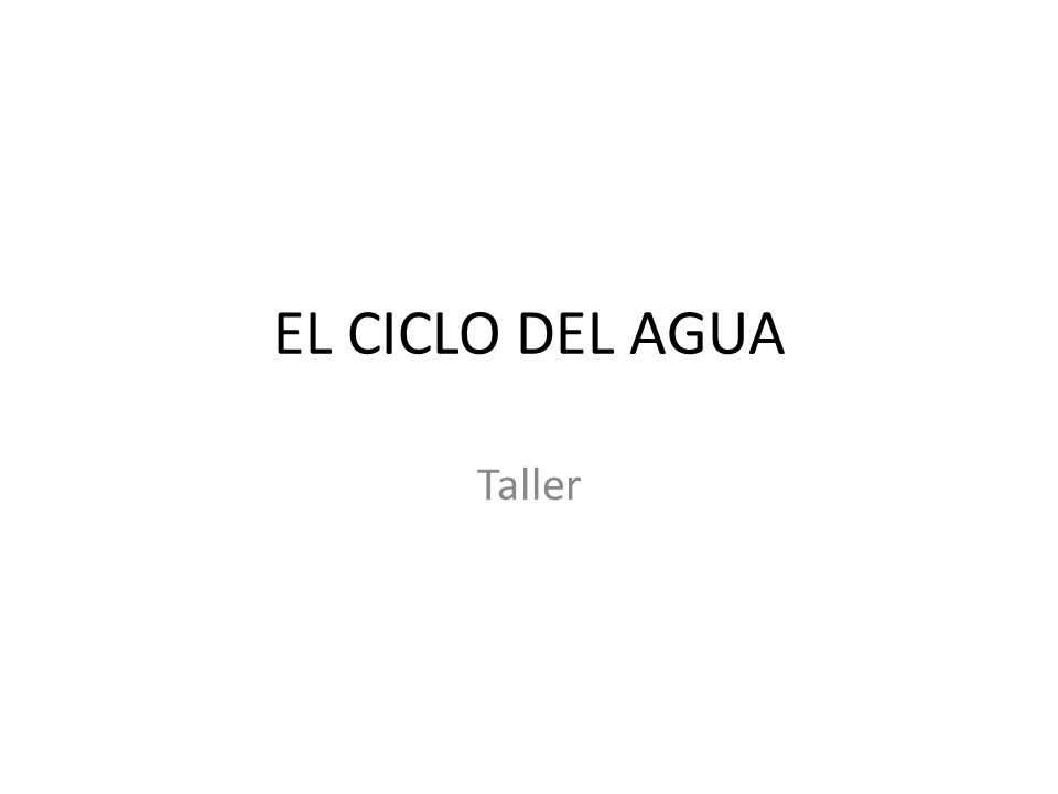 EL CICLO DEL AGUA Taller