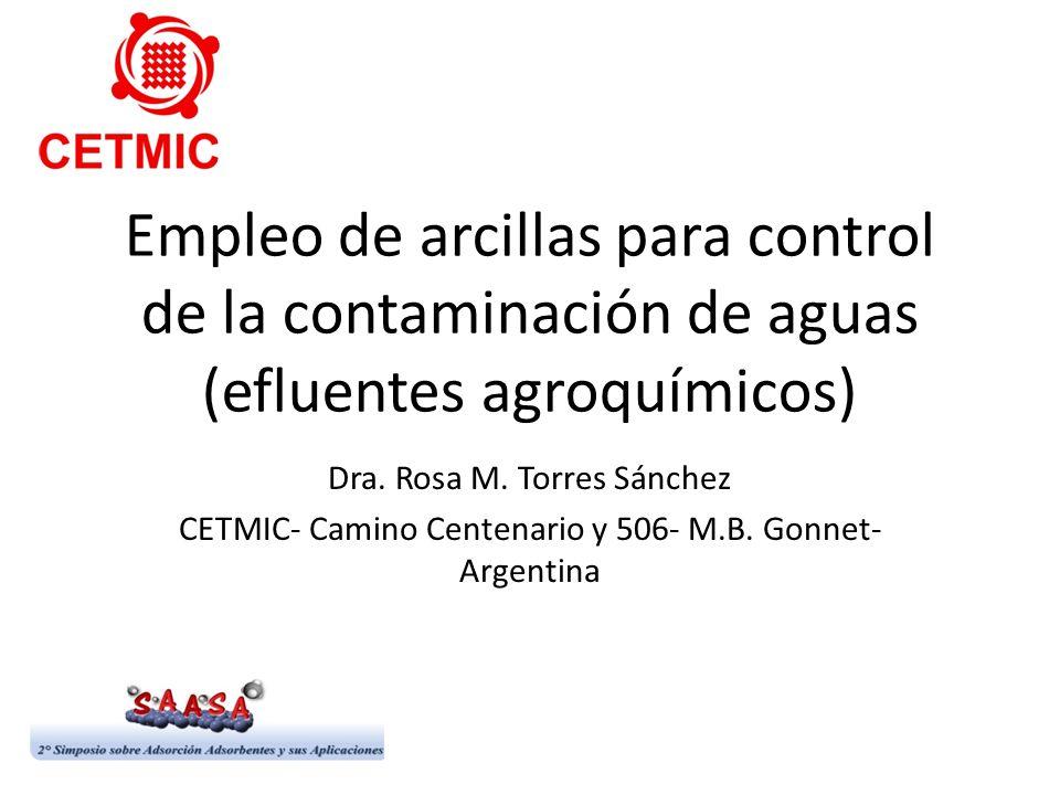 Empleo de arcillas para control de la contaminación de aguas (efluentes agroquímicos) Dra. Rosa M. Torres Sánchez CETMIC- Camino Centenario y 506- M.B